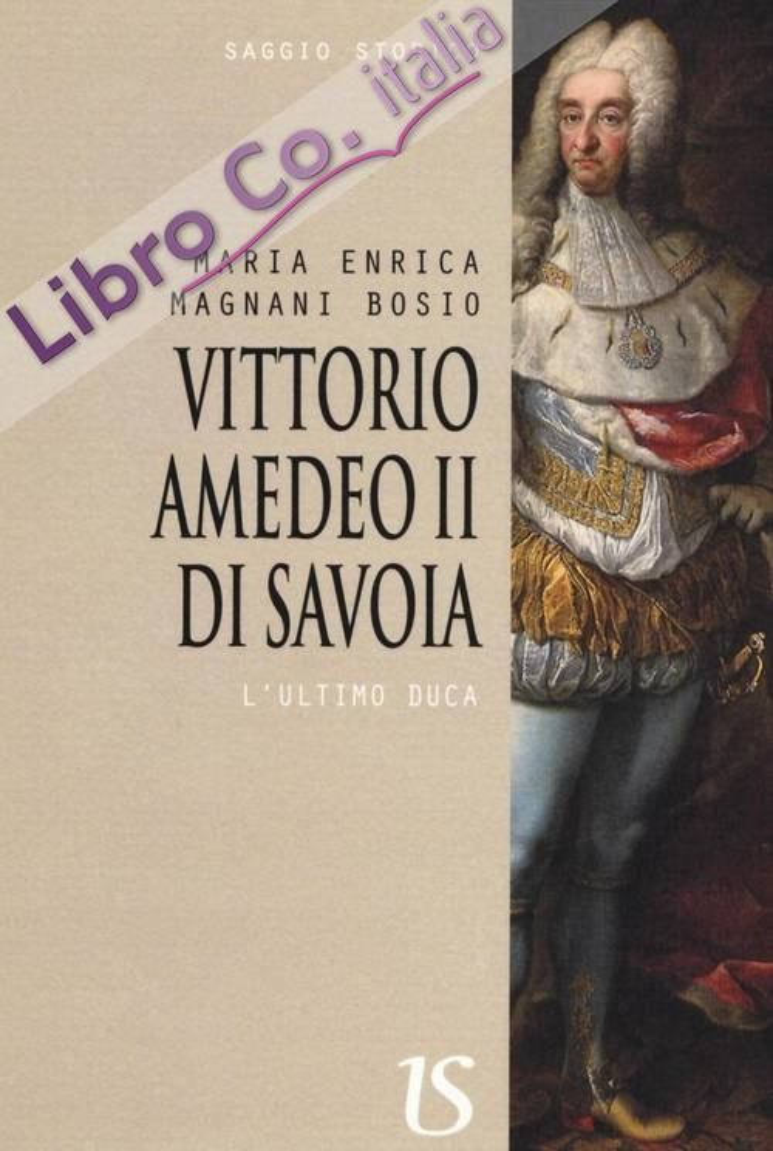 Vittorio Amedeo II di Savoia. L'Ultimo Duca.