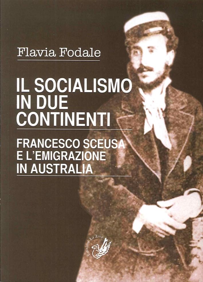 Il Socialismo in Due Continenti. Francesco Sceusa e l'Emigrazione in Australia.