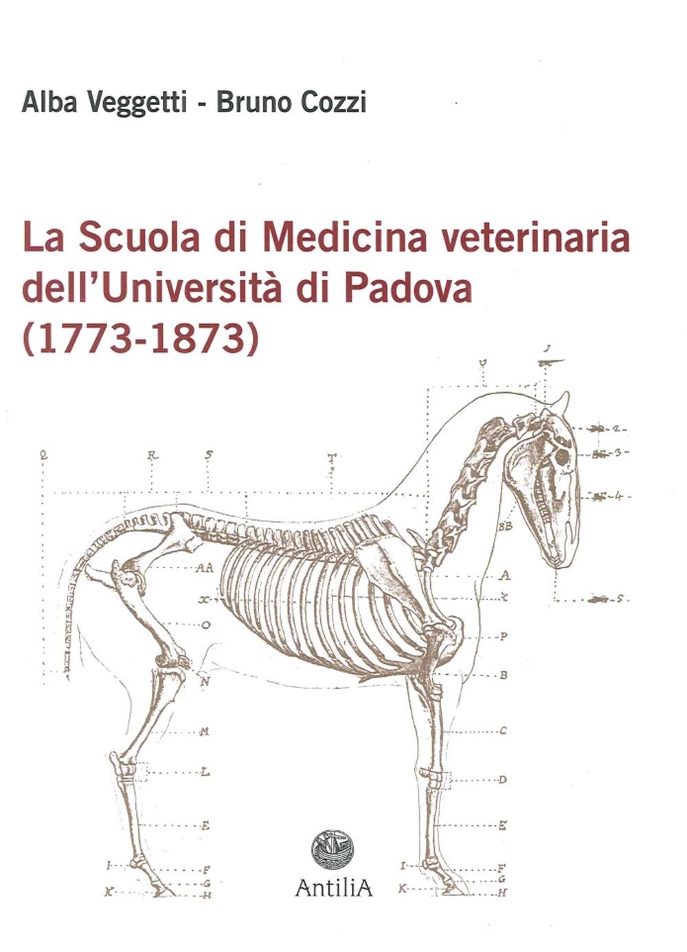 La Scuola di Medicina Veterinaria dell'Università di Padova. (1773-1873).