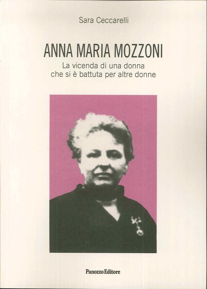 Anna Maria Mozzoni. La Vicenda di una Donna che Si è Battuta per Altre Donne.