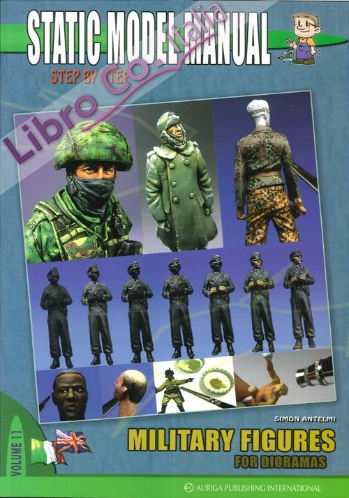 Static Model Manual. Ediz. Italiana e Inglese. Vol. 11: Military Figures For Dioramas.