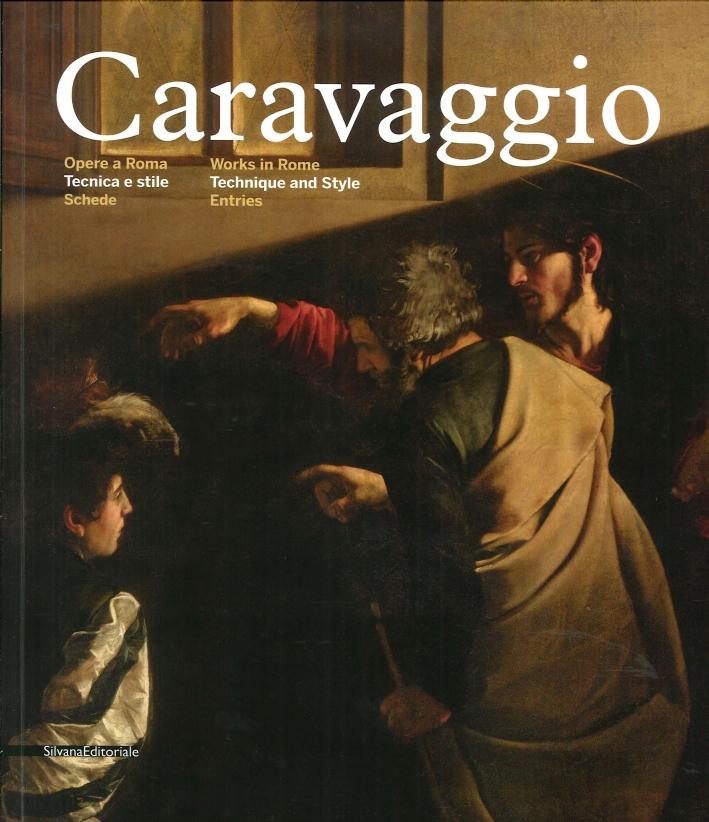 Caravaggio. Opere a Roma. Tecnica e Stile. Schede. Works in Rome. Technique and Style. Entries.