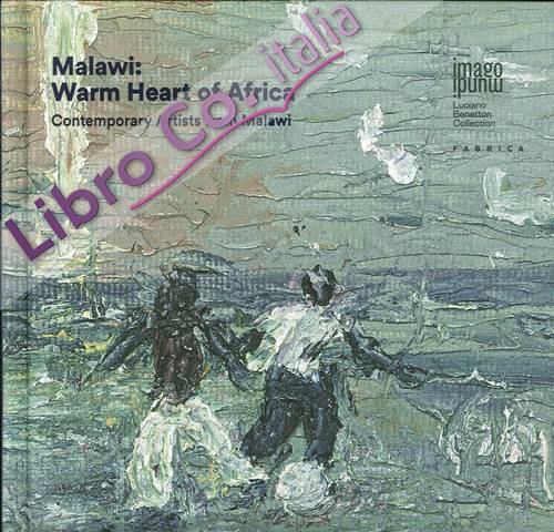 Malawi. Warm Heart of Africa. Contemporary Artists From Malawi.