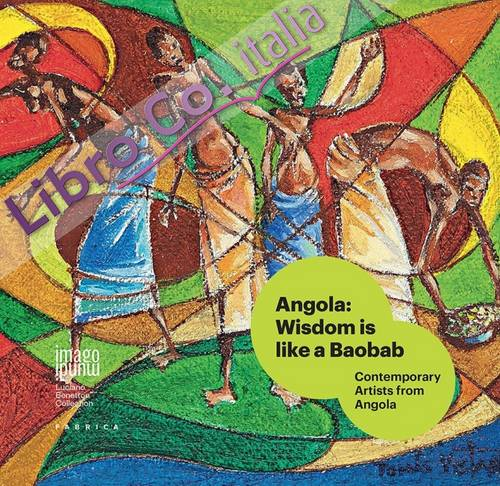 Angola. Wisdom is like a baobab. Contemporary artists from Angola.
