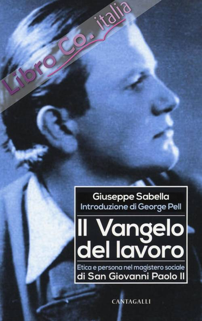 Il Vangelo del Lavoro. Etica e Persona nel Magistero Sociale di San Giovanni Paolo II.