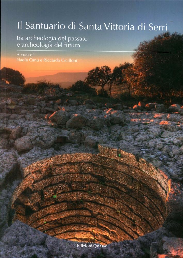 Il Santuario di Santa Vittoria di Serri. Tra archeologia del passato e archeologia del futuro.