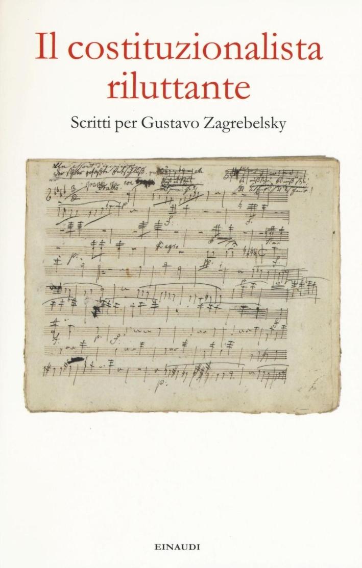Il costituzionalista riluttante. Scritti per Gustavo Zagrebelsky.