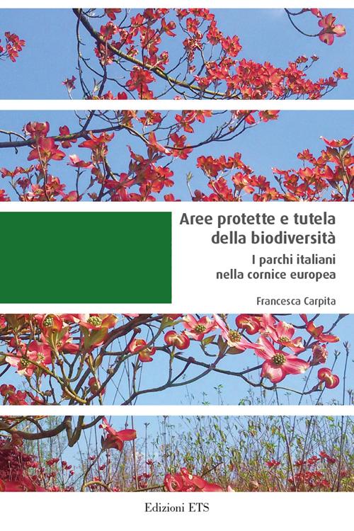 Aree Protette e Tutela della Biodiversità. I Parchi Italiani nella Cornice Europea.