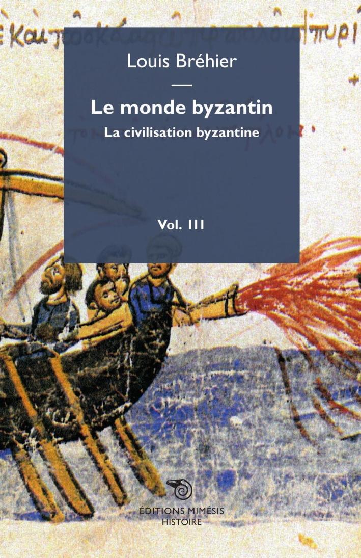Le Monde Byzantin. Vol. 3: la Civilisation Byzantine.