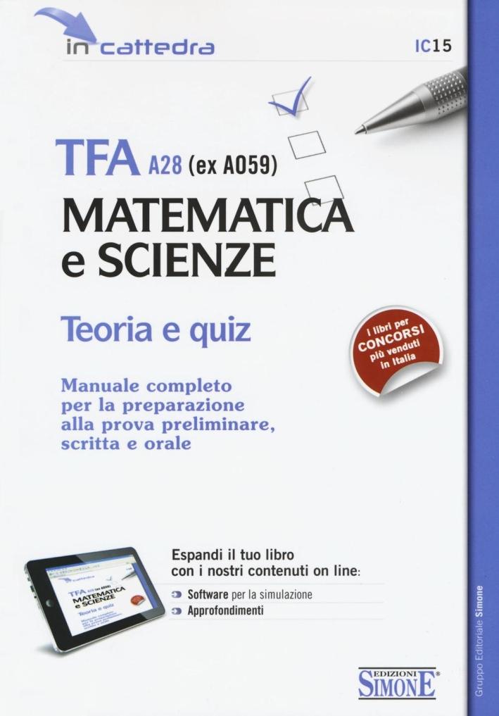 TFA A28 (ex A059). Matematica e scienze. Teoria e quiz. Manuale completo per la preparazione alla prova preliminare, scritta e orale. Con espansione online