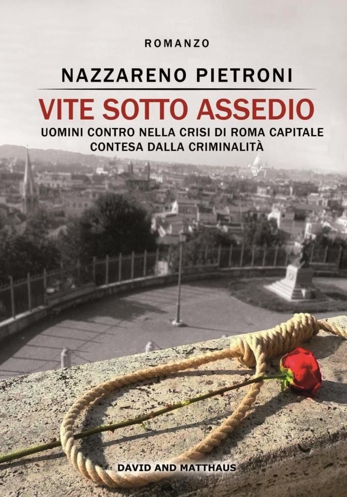 Vite sotto assedio. Uomini contro nella crisi di Roma capitale contesa dalla criminalità.