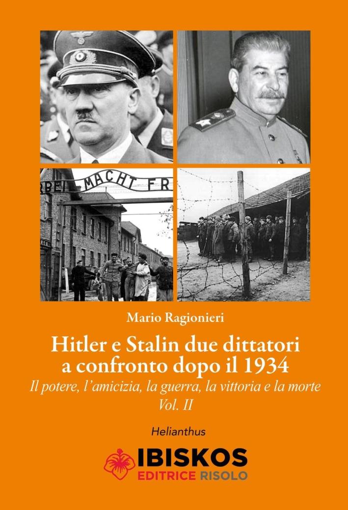 Hitler e Stalin. Due dittatori a confronto dopo il 1934 Il potere, l'amicizia, la guerra la vittoria e la morte. Vol. 2.