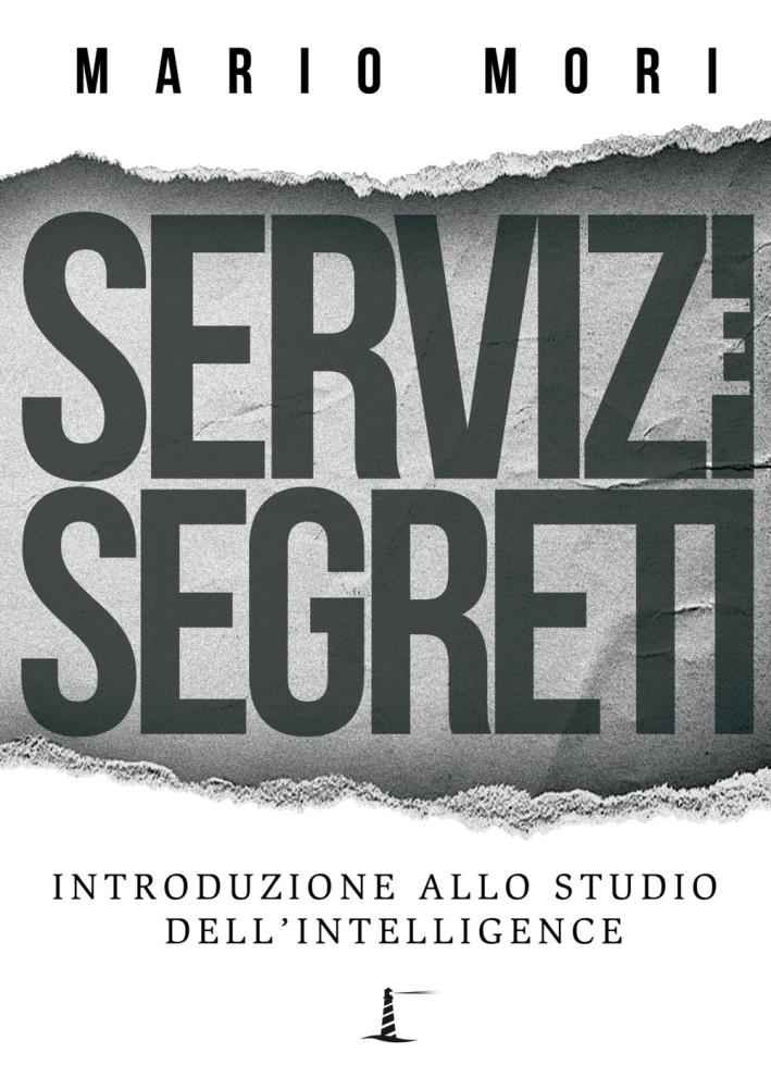 Servizi e Segreti. Introduzione allo Studio Dell'Intelligence.