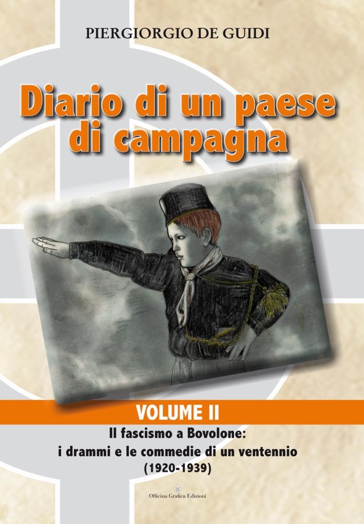 Diario di un Paese di Campagna. Il Fascismo a Bovolone. I Drammi e le Commedie di un Ventennio (1920-1939). Vol. 2.