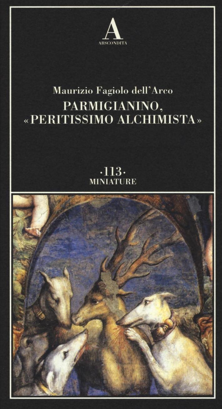 Il Parmigianino peritissimo alchimista.