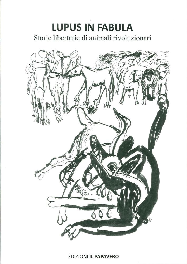 Lupus in Fabula. Storie Libertarie di Animali Rivoluzionari.