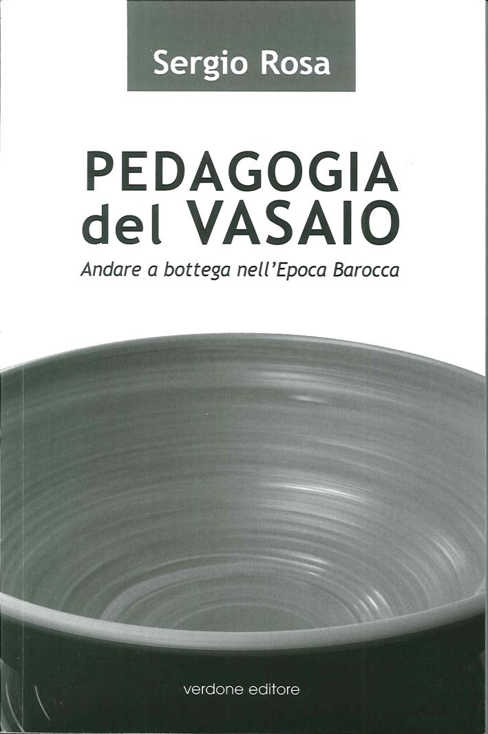 Pedagogia del Vasaio. Andare a Bottega nell'Epoca Barocca.