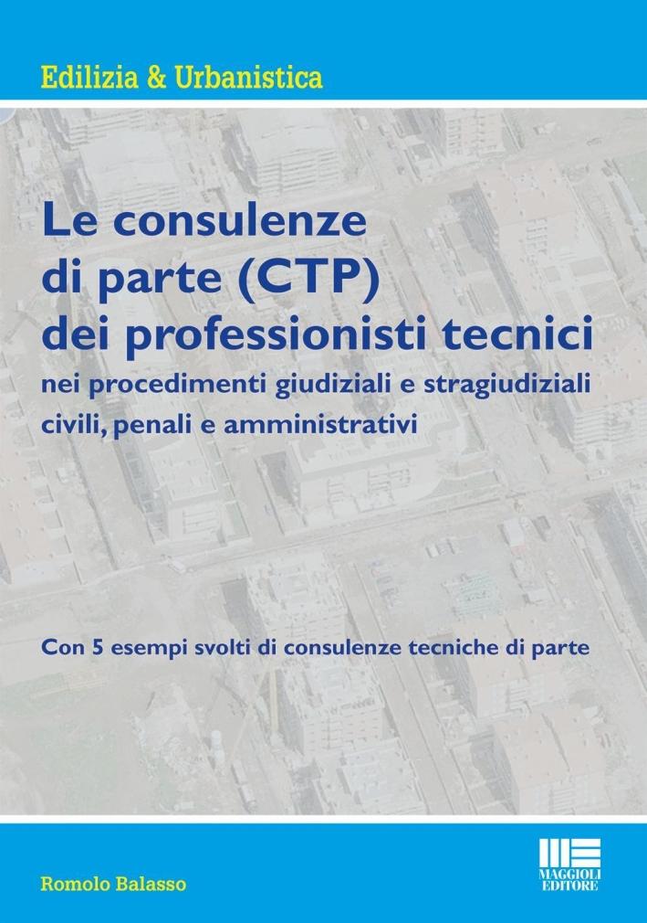 La consulenza tecnica di parte del professionista tecnico. Nei procedimenti giudiziali e stragiudiziali civili, penali e amministrativi.