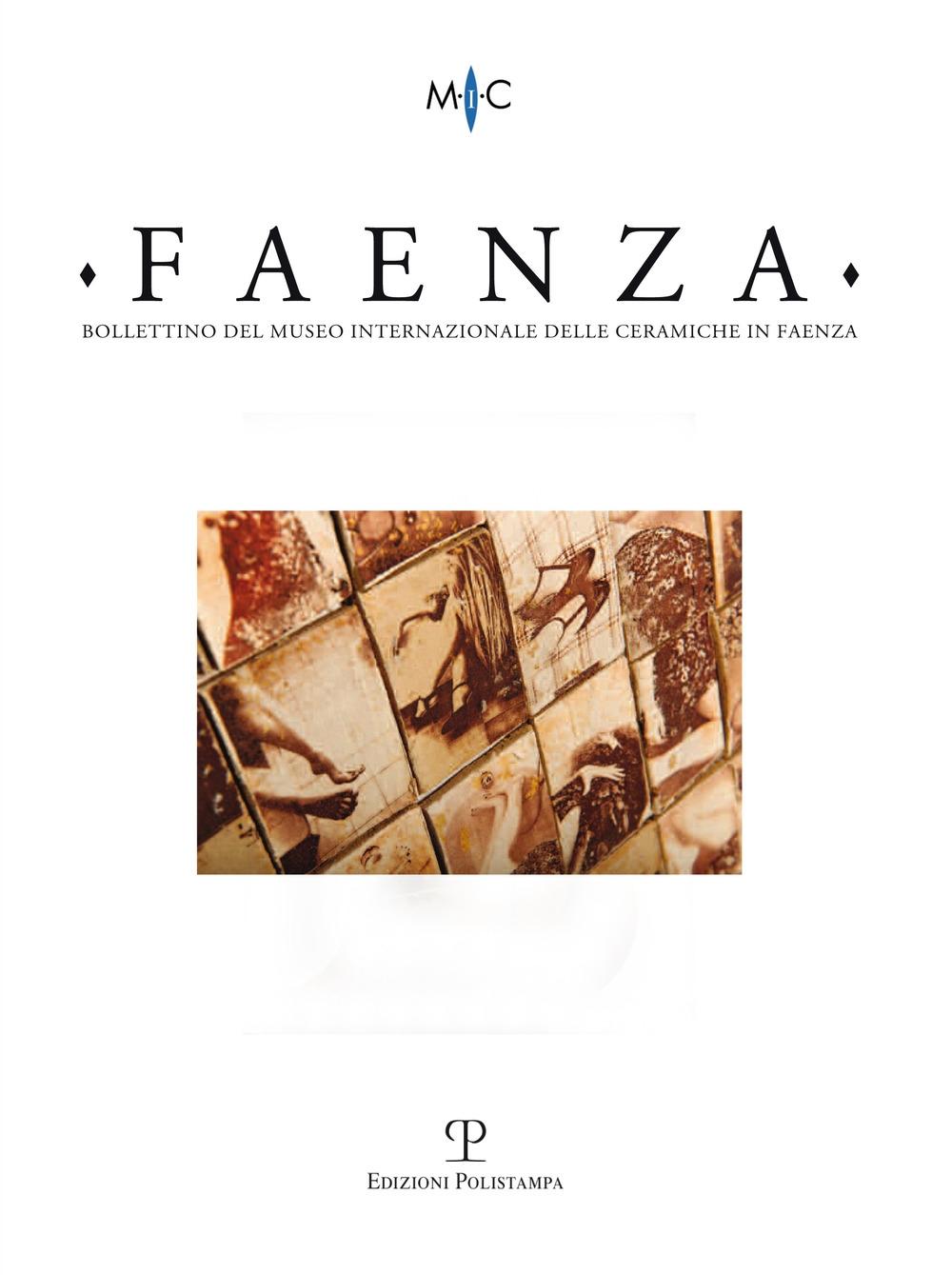 Faenza. Bollettino del Museo Internazionale delle Ceramiche in Faenza. Anno CI (2015). Vol. 2.
