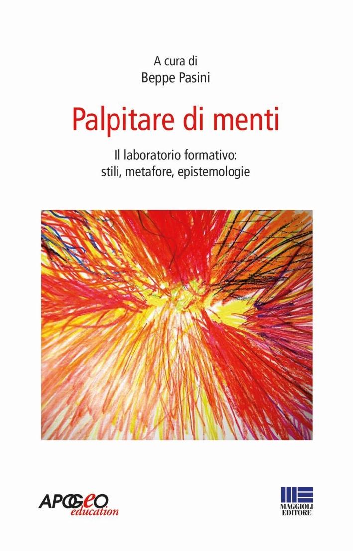 Palpitare di menti. Il laboratorio formativo: stili, metafore, epistemologie.