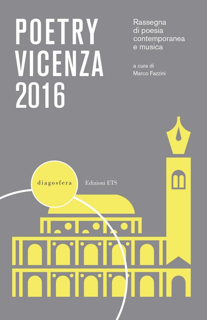 Poetry Vicenza 2016. Rassegna di Poesia Contemporanea e Musica.