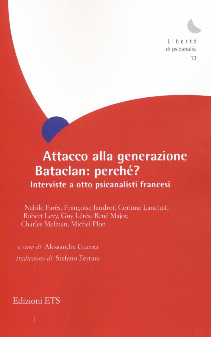 Attacco alla Generazione Bataclan: Perché? Interviste a Otto Psicanalisti Francesi.