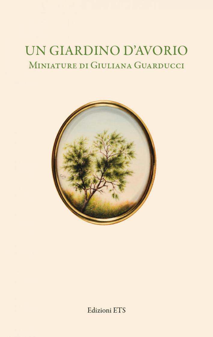 Un Giardino d'Avorio. Miniature di Giuliana Guarducci.