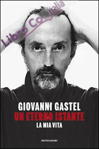 Giovanni Gastel. Un eterno istante. La mia vita.