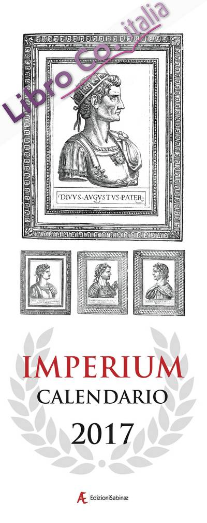 Calendario 2017 Imperium. 12 Mesi-12 Imperatori Romani. Ediz. Italiana e Inglese.