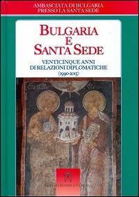 Bulgaria e Santa Sede. Venticinque anni di relazioni diplomatiche (1990-2015).
