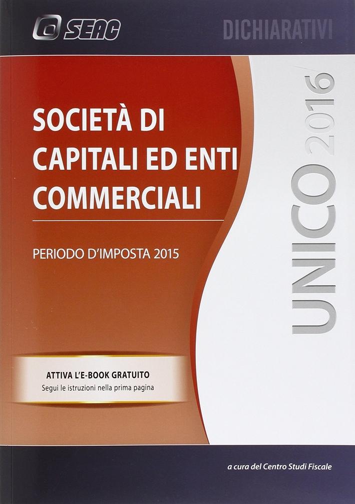 UNICO 2016. Società di capitali ed enti commerciali.