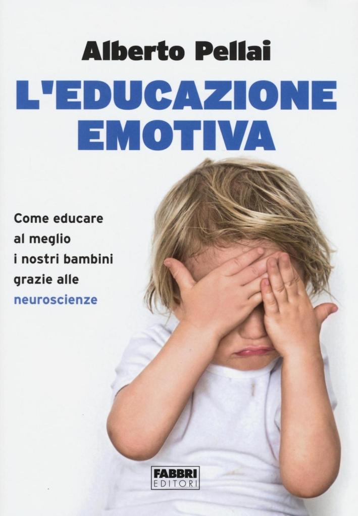 L'educazione emotiva. Come essere genitori migliori grazie alle neuroscienze.