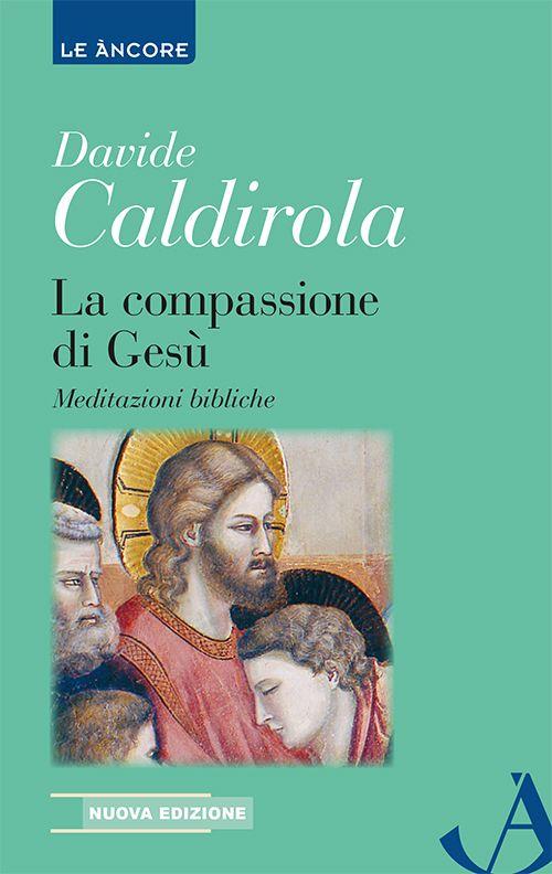 La compassione di Gesù. Meditazioni bibliche.