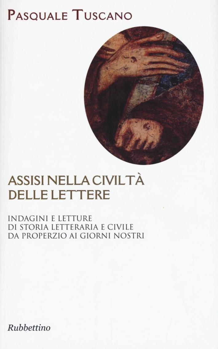 Assisi nelle civiltà delle lettere. Indagini e letture di storia letteraria e civile da Properzio ai giorni nostri.