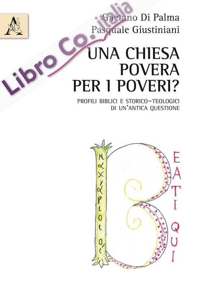 Una Chiesa povera per i poveri? Profili biblici e storico-teologici di un'antica questione.
