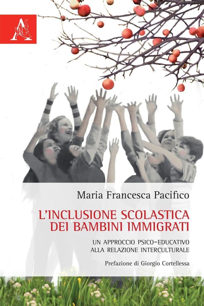 L'inclusione scolastica dei bambini immigrati. Un approccio psico-educativo alla relazione interculturale.