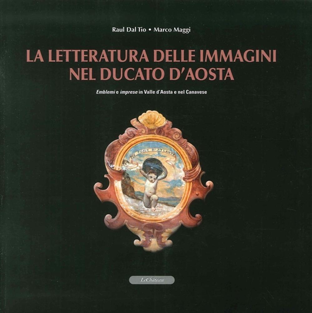 La Letteratura delle Immagini nel Ducato di Aosta. Emblemi e Imprese in Valle d'Aosta e nel Canavese. [Con CD-ROM].