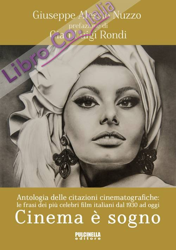 Cinema è sogno. Antologia delle citazioni cinematografiche. Le frasi dei più celebri film italiani dal 1930 ad oggi.
