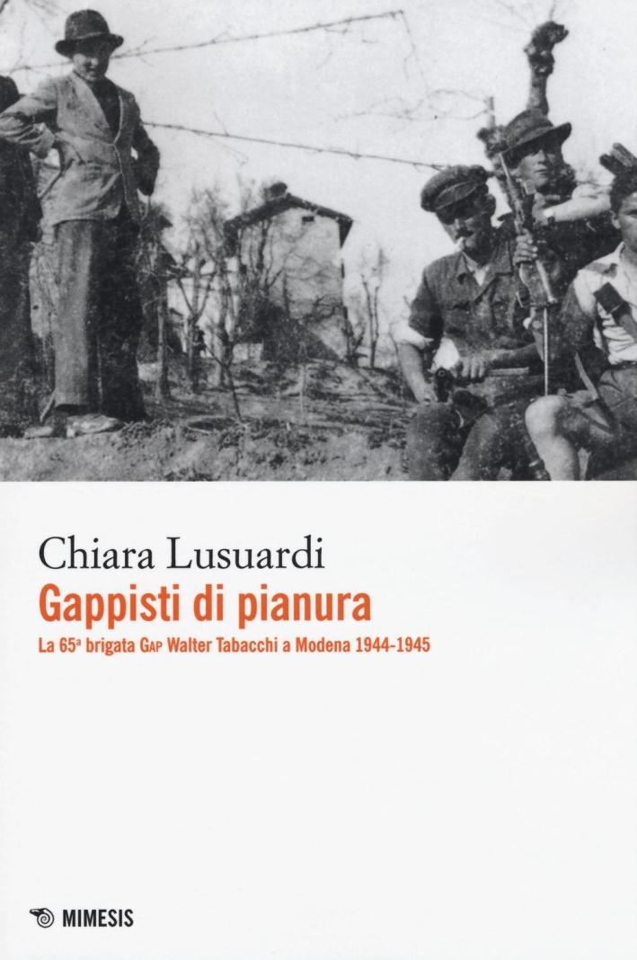 Gappisti di Pianura. La 65° brigata Gap Walter Tabacchi a Modena 1944-195.