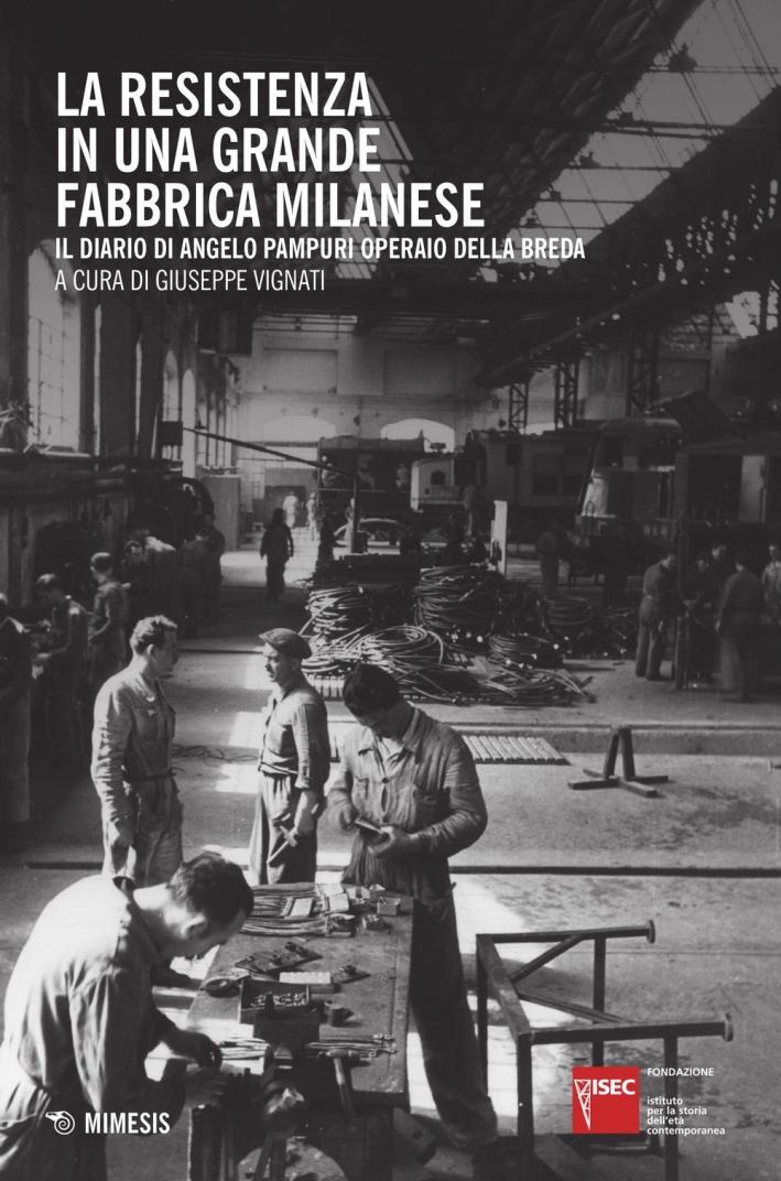 La Resistenza in una grande fabbrica milanese. Il diario di Angelo Pampuri operaio della Breda.