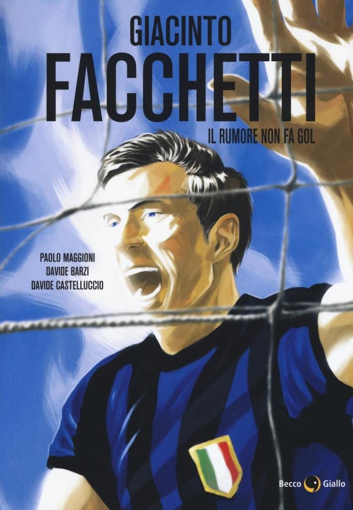 Giacinto Facchetti. Il rumore non fa gol.
