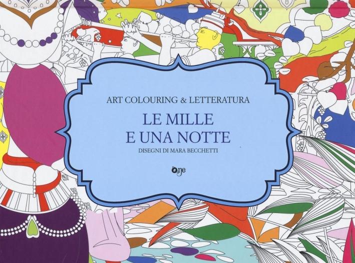Le mille e una notte. Art colouring & letteratura. Ediz. illustrata