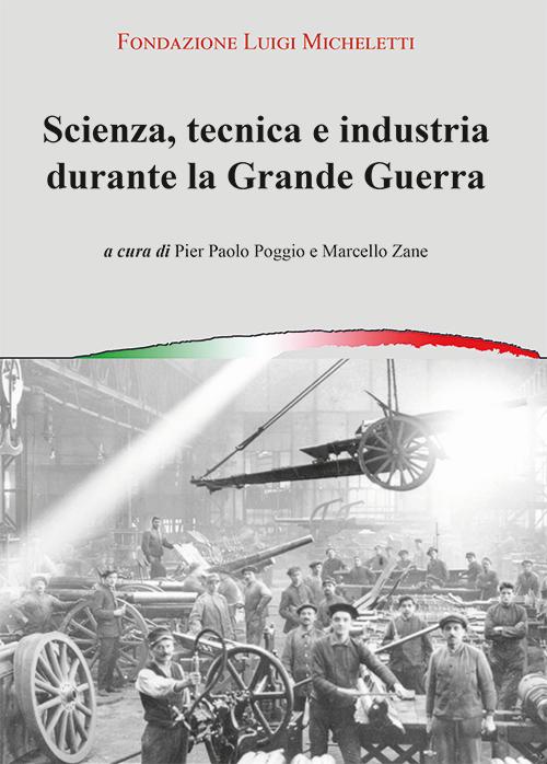 Scienza, tecnica e industria durante la grande guerra. Atti del Convegno (Brescia, novembre 2014).