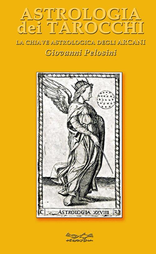Astrologia dei Tarocchi. La Chiave Astrologica dei Tarocchi.