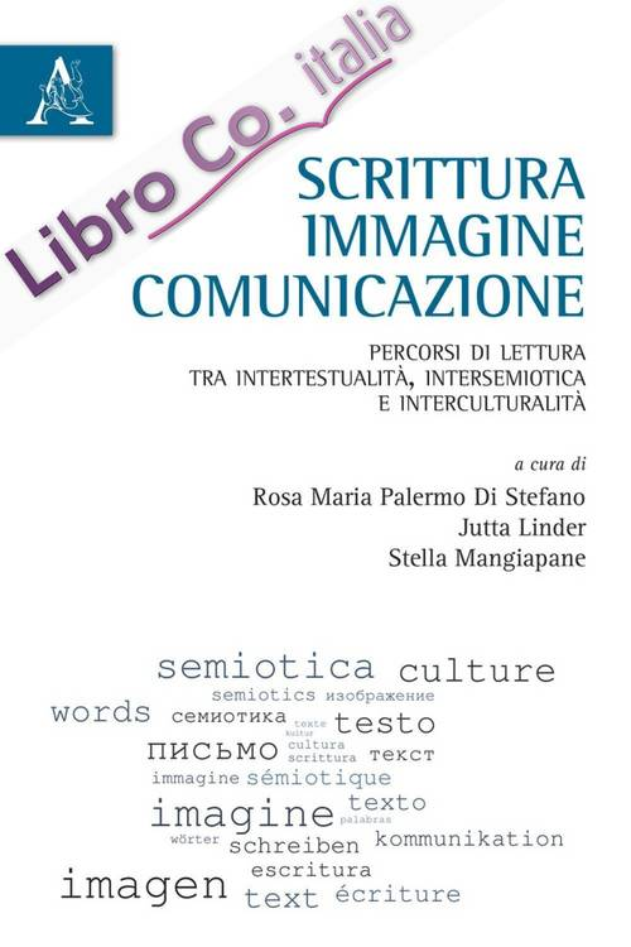 Scrittura, immagine, comunicazione. Percorsi di lettura tra intertestualità, intersemiotica e interculturalità.