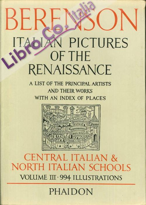Italian Pictures of the Renaissance: A List of the Principal Artists and Their Works with an Index of Places: Central Italian and North Italian Schools.