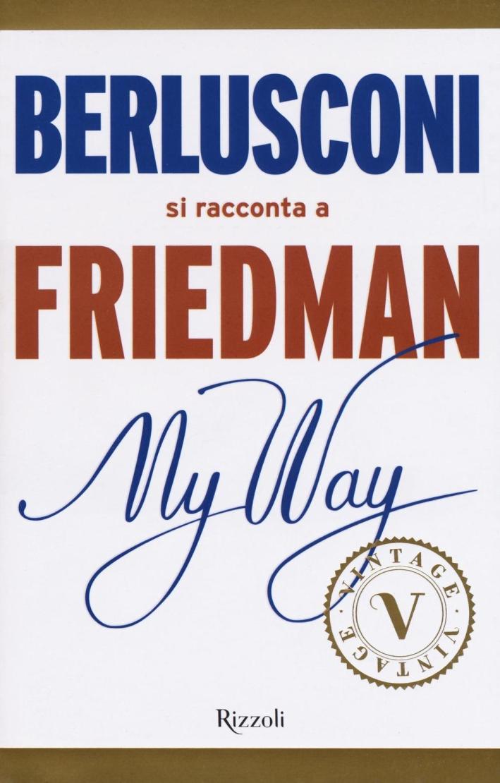 My way. Berlusconi si racconta a Friedman.