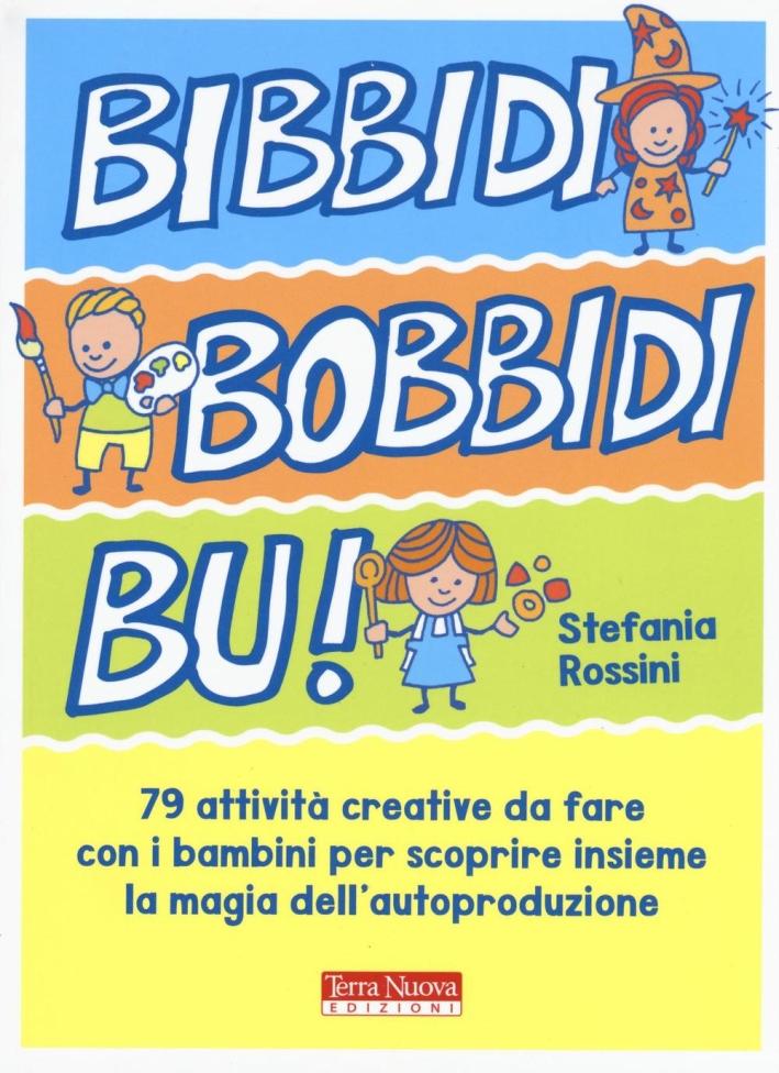 Bidibibodibibù! 50 attività creative da fare con i bambini per scoprire insieme la magia dell'autoproduzione.