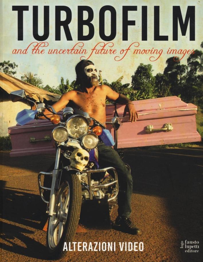 Turbo film. And the uncertain future of moving images. Ediz. illustrata