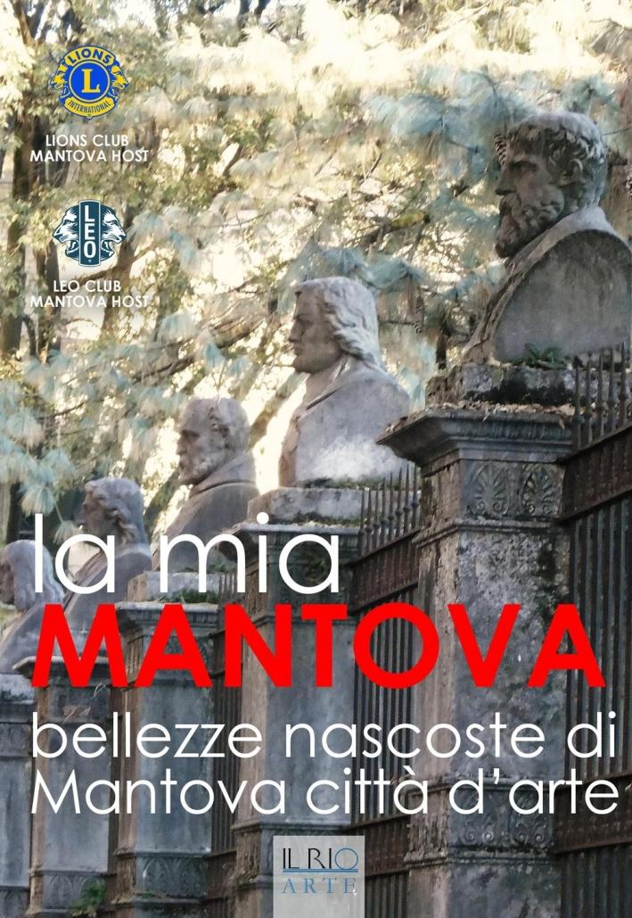 La Mia Mantova. Bellezze Nascoste di Mantova Città d'Arte.